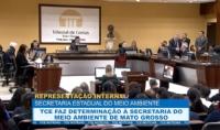 TCE faz determinação à secretaria do Meio Ambiente de Mato Grosso
