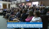 Conselheiro interino Isaías Lopes da Cunha recebe título de cidadão mato-grossense