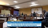 TCE julga pedido de rescisão envolvendo ex-gestor do Fundo Único de Educação de Cuiabá