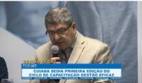 Cuiabá sedia primeira edição do ciclo de capacitação Gestão Eficaz